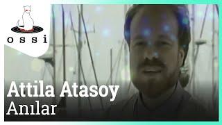 Attila Atasoy / Anılar