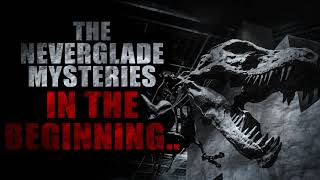 """""""The Neverglades Mysteries: In the Beginning..."""" 