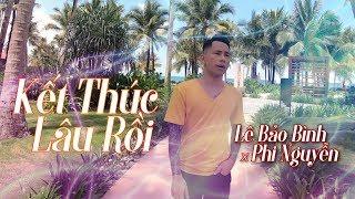 Kết Thúc Lâu Rồi ( Tropical house) - Lê Bảo Bình X Phi Nguyễn (MV OFFICIAL MUSIC) | #KTLR REMIX
