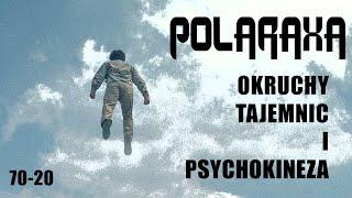 Polaraxa 70-20: Okruchy tajemnic i psychokineza