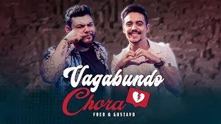 Fred & Gustavo   Vagabundo Chora (Clipe Oficial)
