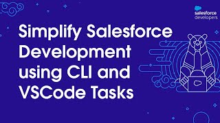 Simplify Salesforce Development using CLI and VSCode Tasks