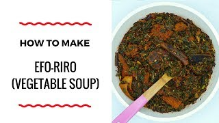HOW TO MAKE EFO-RIRO SOUP - VEGETABLE SOUP RECIPE - ZEELICIOUS FOODS