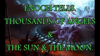 ENOCH TELLS. Thousands of Angels & The Sun & The Moon.