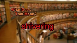What does shivering mean?