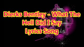 Dierks Bentley - What The Hell Did I Say Lyric