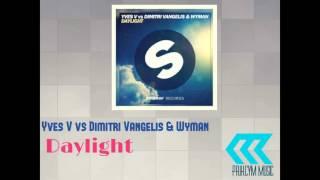 Yves V Vs Dimitri Vangelis & Wyman – Daylight