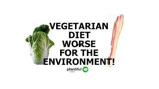 A Vegetarian Diet is WORSE for the Environment Than A Meat-Eating Diet