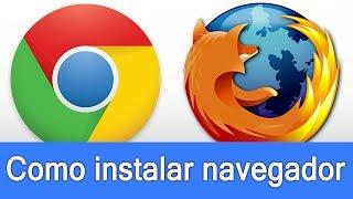 Aprenda de Vez como Instalar Google Chrome e Mozilla Firefox