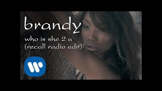 Brandy - Who Is She 2 U (Recall Radio Edit) [Official Video]