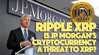 Ripple XRP: Is JP Morgan's Cryptocurrency A Threat To XRP?