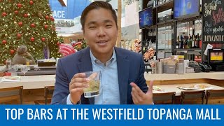 TOP BARS AT THE WESTFIELD TOPANGA MALL - GET REAL VALLEY | JULIAN PARK | BAR | CANOGA PARK