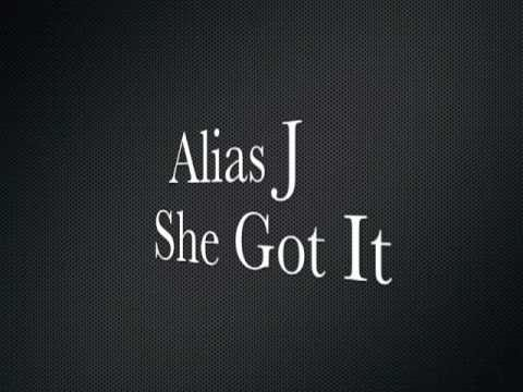 Alias J - She Got It