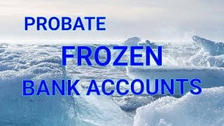 Are bank accounts frozen on death and how to probate the accounts for surviving heirs