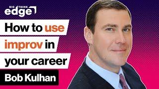 These improv skills can supercharge your career | Bob Kulhan | Big Think Edge