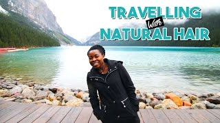 Travelling With Natural Hair | The Good, The Bad, The Ugly