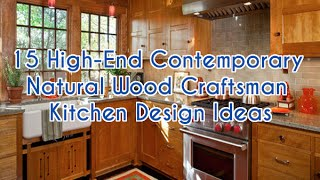 15 High End Contemporary Natural Wood Craftsman Kitchen Design Ideas - DecoNatic