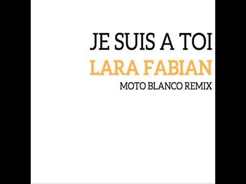 Lara Fabian Je Suis à Toi Moto Blanco Remix