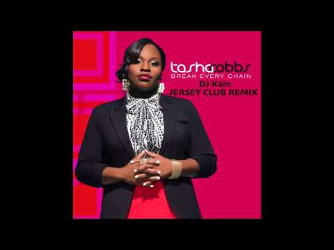Break Every Chain (DJ Kain Jersey Club remix) -- Tasha Cobbs