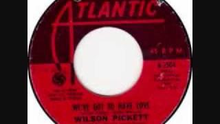 We've Got To Have Love by Wilson Pickett