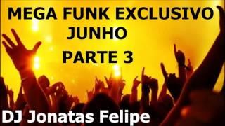 Mega Funk Exclusivo Junho Parte 3 (Dj Jonatas Felipe)