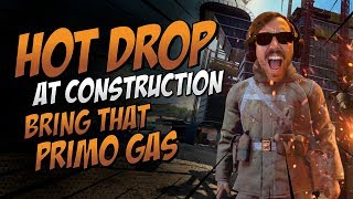 HOT DROP AT CONSTRUCTION – BRING THAT PRIMO GAS!