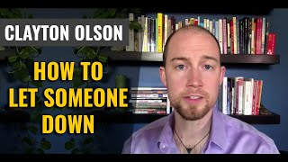 How To Let Someone Down Easy - 3 Quick Tips To Remember