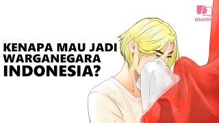 Kenapa Mau Jadi Warganegara Indonesia?