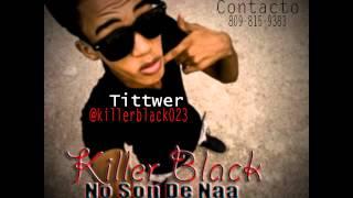 Killer Black-No Son De Naa.. New 2012 (Killer Black Prod.)
