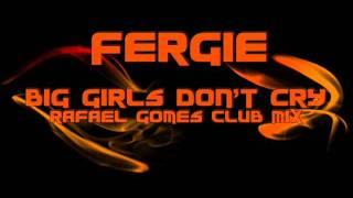Fergie - Big girls don't cry (Rafael Gomes Club Mix)