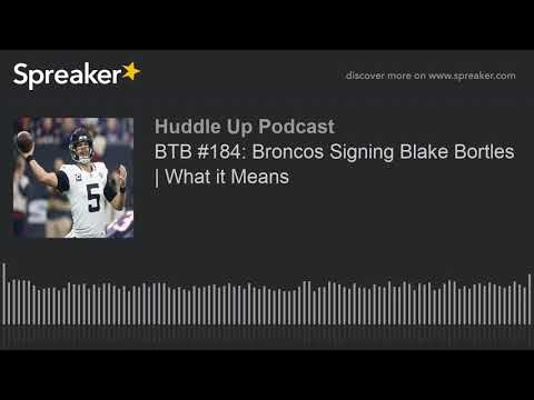 BTB #184: Broncos Signing Blake Bortles | What it Means