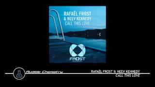Rafaël Frost & Neev Kennedy   Call This Love (Original Mix)