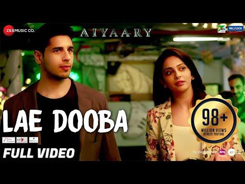 Lae Dooba Full Video Aiyaary Sidharth Malhotra Rakul Preet Sunidhi Chauhan Rochak Kohli