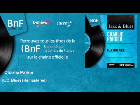 Charlie Parker - K. C. Blues - Remastered