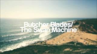 Butcher Blades/ - The Swan Machine