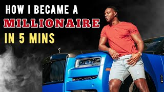 How I Became A Millionaire In 5 Minutes FLAT! (Make Money Online) Millionaire Mindset