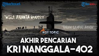 Detik-detik dan Fakta Tenggelamnya KRI Nanggala-402, Melepas 53 Awak yang Gugur dalam Patroli Abadi