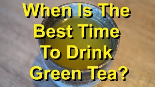 When Is The Best Time To Drink Green Tea For Quick Weight Loss?