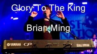 Brian Ming - Glory To The King
