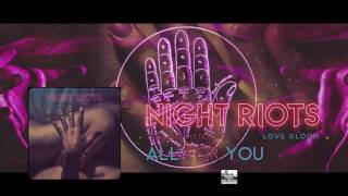 || NIGHT RIOTS || - All For You