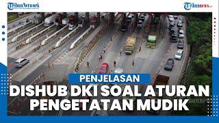 Penjelasan dari Dishub DKI soal Aturan Pengetatan Mudik di DKI Jakarta