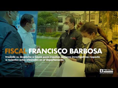 Fiscal Francisco Barbosa trasladó su despacho a Cauca para investigar actos criminales