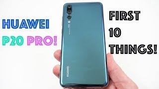Huawei P20 Pro: First 10 Things to Do!