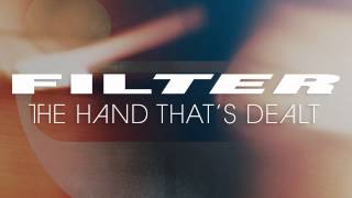 "Filter - ""The Hand That's Dealt""<"