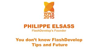 """You don't know FlashDevelop - tips and future"" by Philippe Elsass"