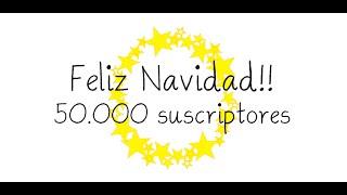 Feliz Navidad + Agradecimientos 50.000 suscriptores