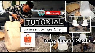 Shopee Unboxing | Cara Pasang Eames Lounge Chair