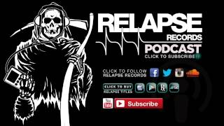 Relapse Records Podcast #33 Featuring TORCHE   April 2015