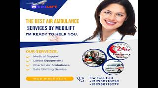 With Helpful Medical Support Medilift Air Ambulance in Patna and Delhi