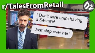 RTalesFromRetail | You're Having A Seizure? Who Cares! | Episode 1